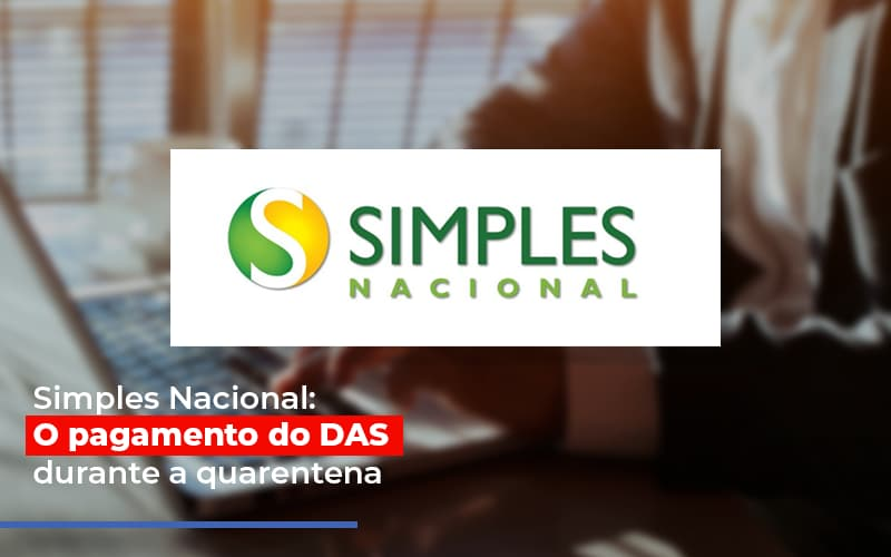 simples-nacional-o-pagamento-do-das-durante-a-quarentena - Simples Nacional: O pagamento do DAS durante a quarentena