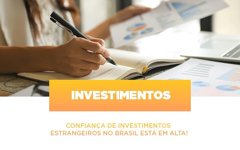 confianca-de-investimentos-estrangeiros-no-brasil-esta-em-alta - Confiança de investimentos estrangeiros no Brasil está em alta!